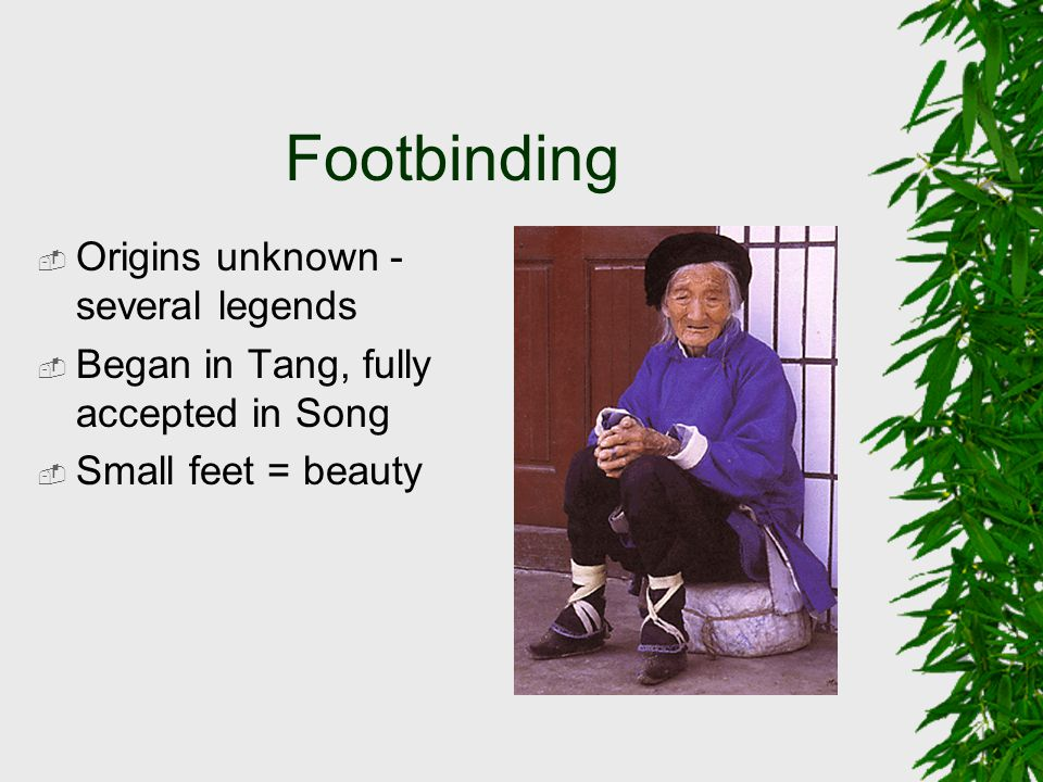 Footbinding Origins unknown - several legends
