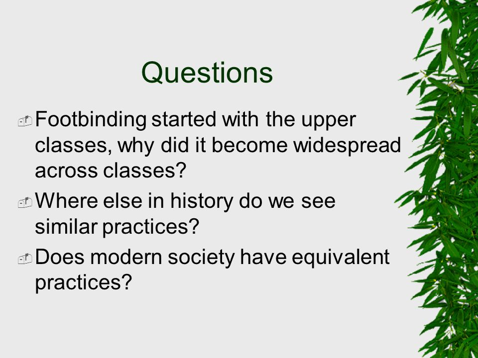 Questions Footbinding started with the upper classes, why did it become widespread across classes