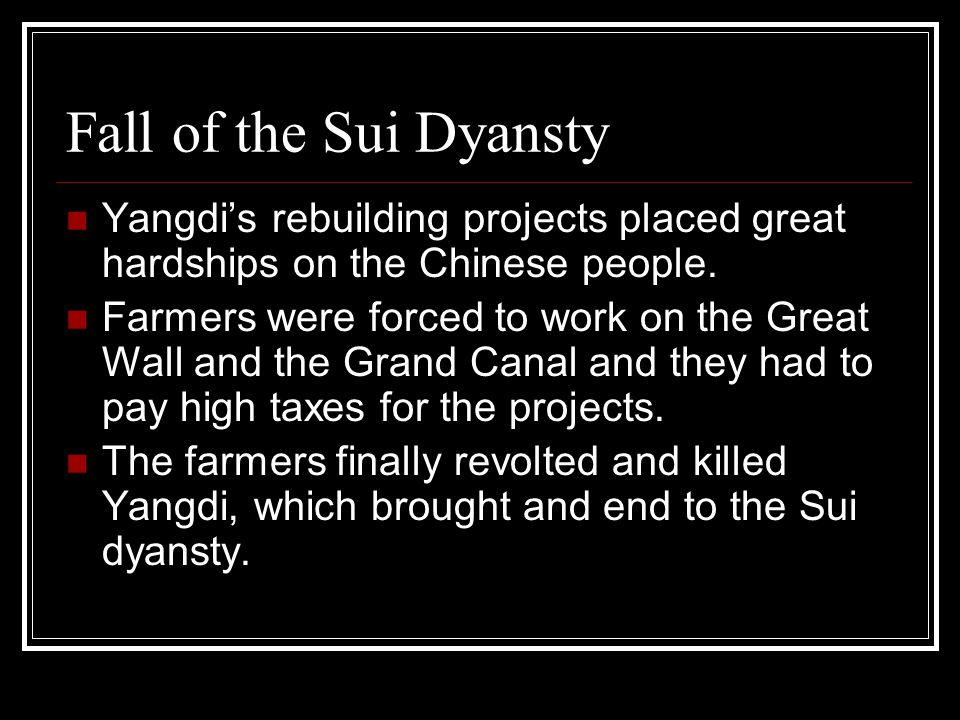 Fall of the Sui Dyansty Yangdi's rebuilding projects placed great hardships on the Chinese people.