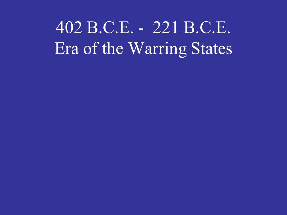 402 B.C.E. - 221 B.C.E. Era of the Warring States