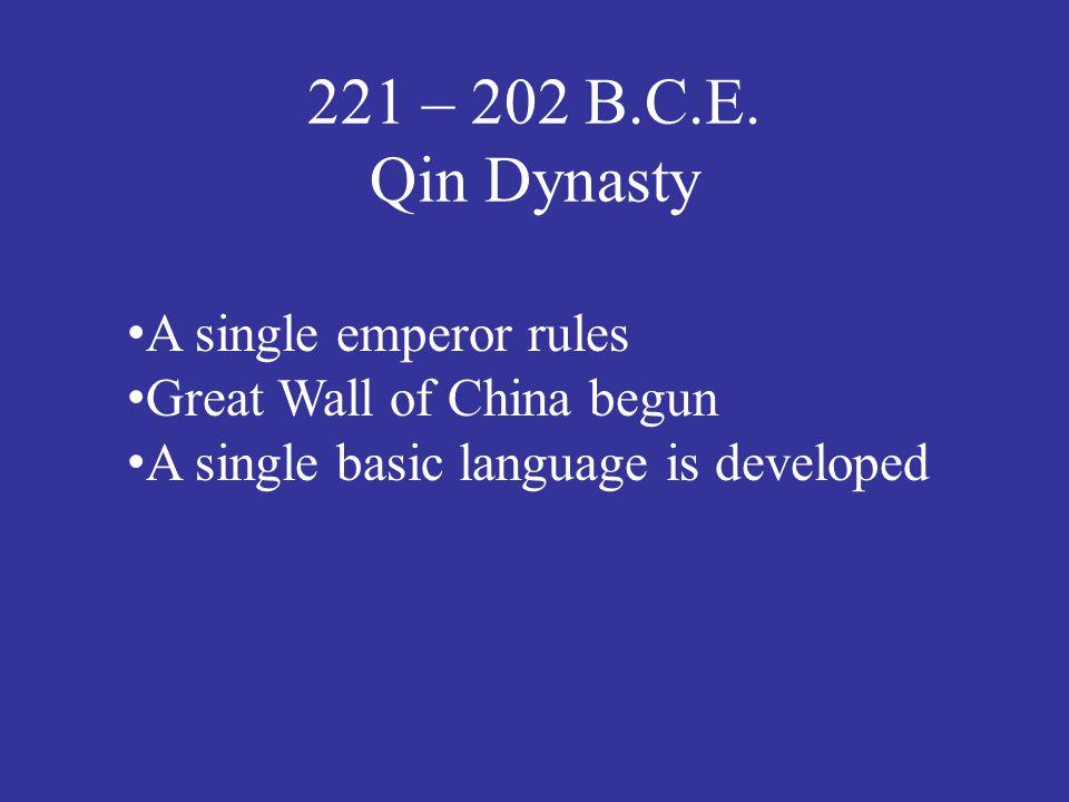 221 – 202 B.C.E. Qin Dynasty A single emperor rules