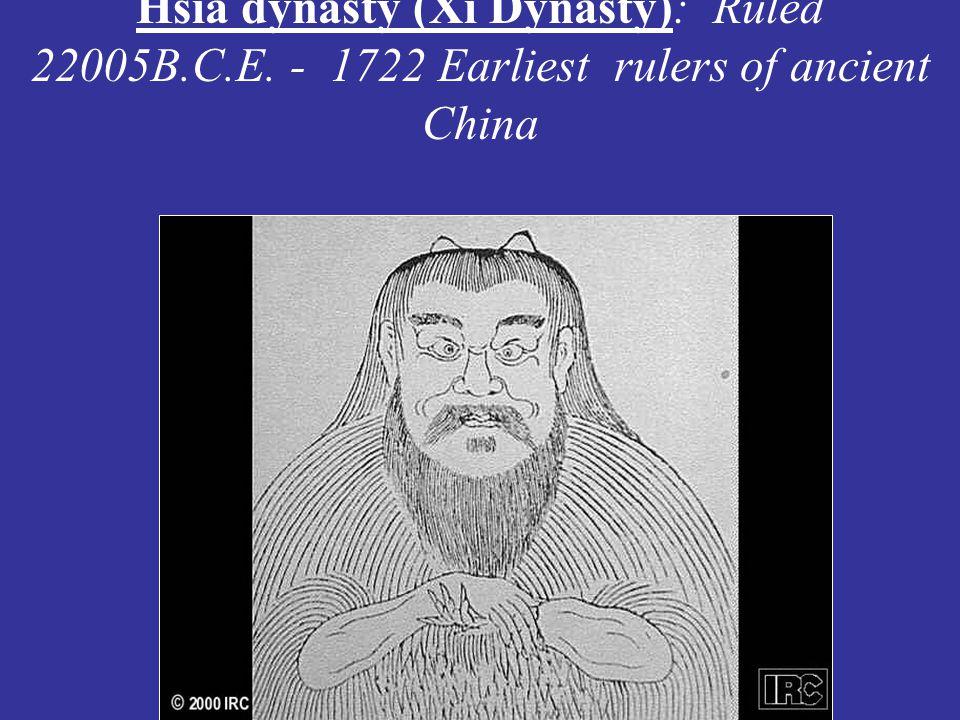Hsia dynasty (Xi Dynasty): Ruled 22005B. C. E