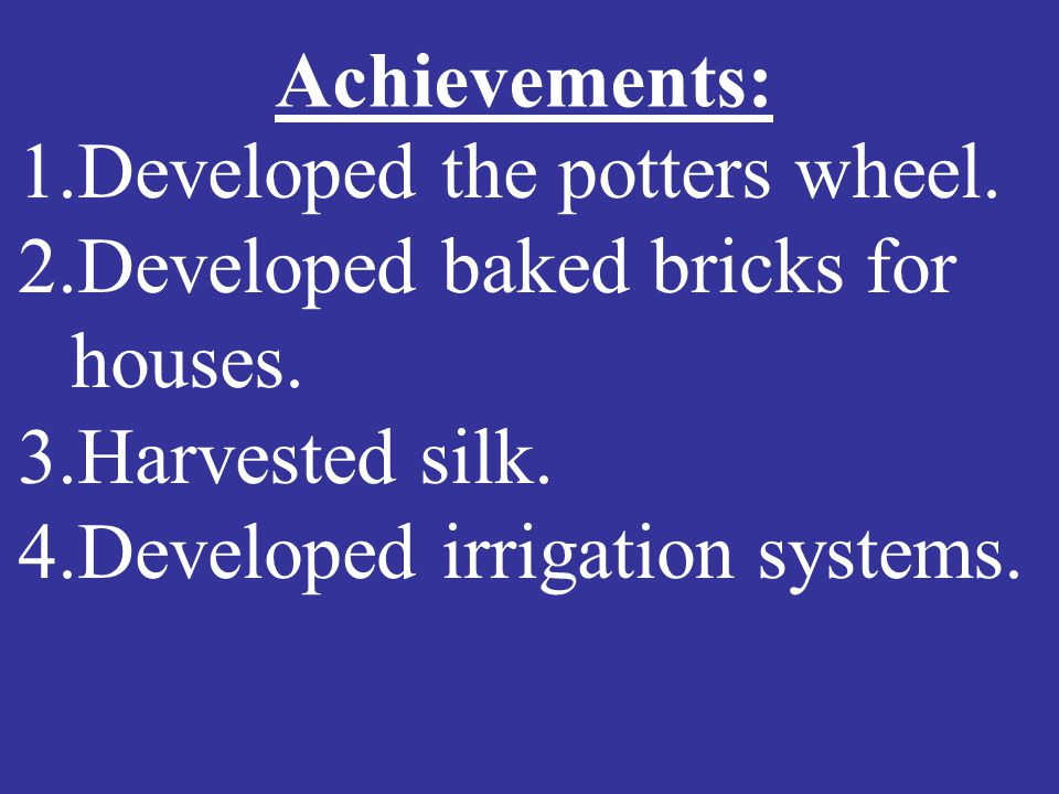 Achievements: Developed the potters wheel. Developed baked bricks for houses.