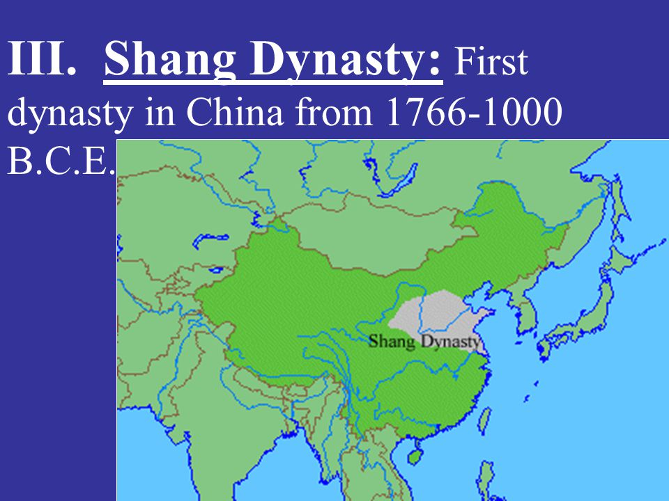 III. Shang Dynasty: First dynasty in China from 1766-1000 B.C.E.