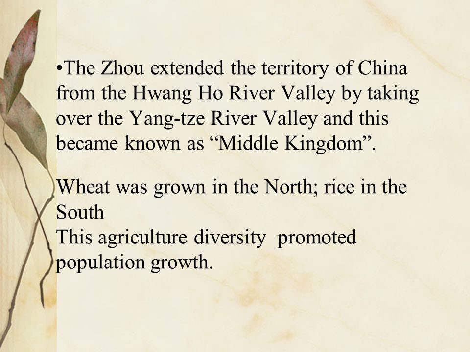 The Zhou extended the territory of China from the Hwang Ho River Valley by taking over the Yang-tze River Valley and this became known as Middle Kingdom .