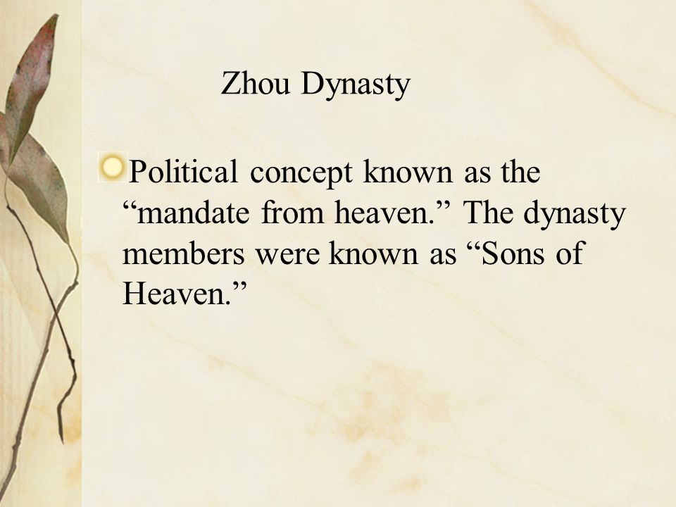Zhou Dynasty Political concept known as the mandate from heaven. The dynasty members were known as Sons of Heaven.
