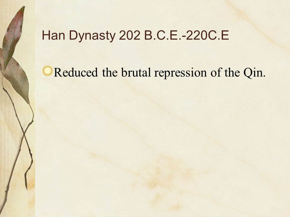 Han Dynasty 202 B.C.E.-220C.E Reduced the brutal repression of the Qin.