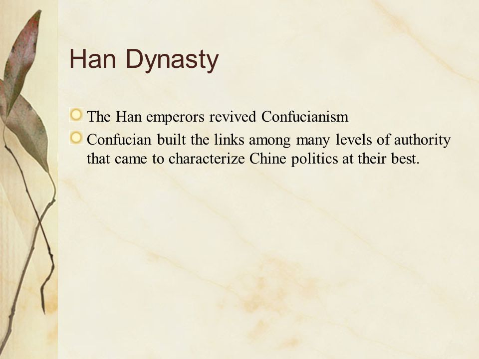 Han Dynasty The Han emperors revived Confucianism
