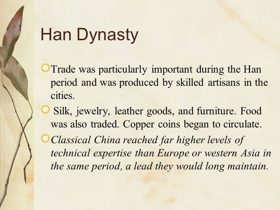 Han Dynasty Trade was particularly important during the Han period and was produced by skilled artisans in the cities.