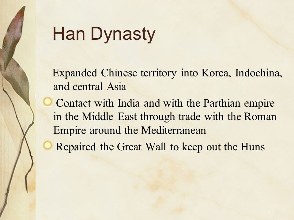 Han Dynasty Expanded Chinese territory into Korea, Indochina, and central Asia.