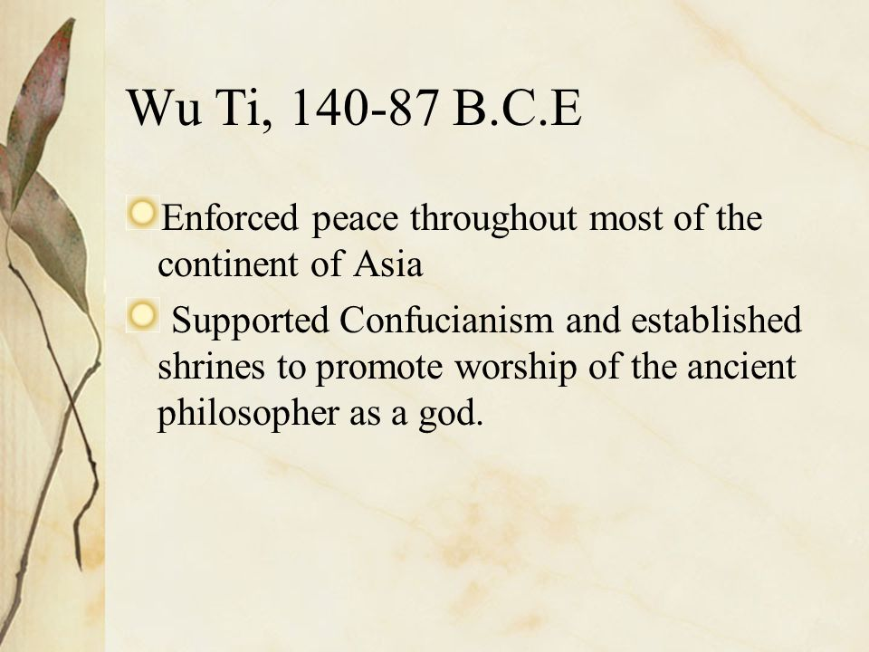 Wu Ti, 140-87 B.C.E Enforced peace throughout most of the continent of Asia.