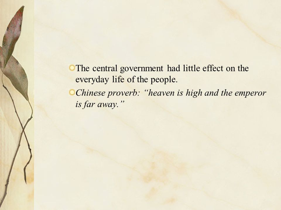The central government had little effect on the everyday life of the people.