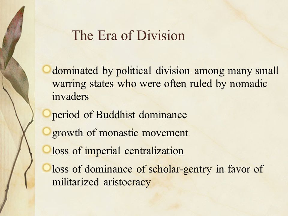 The Era of Division dominated by political division among many small warring states who were often ruled by nomadic invaders.