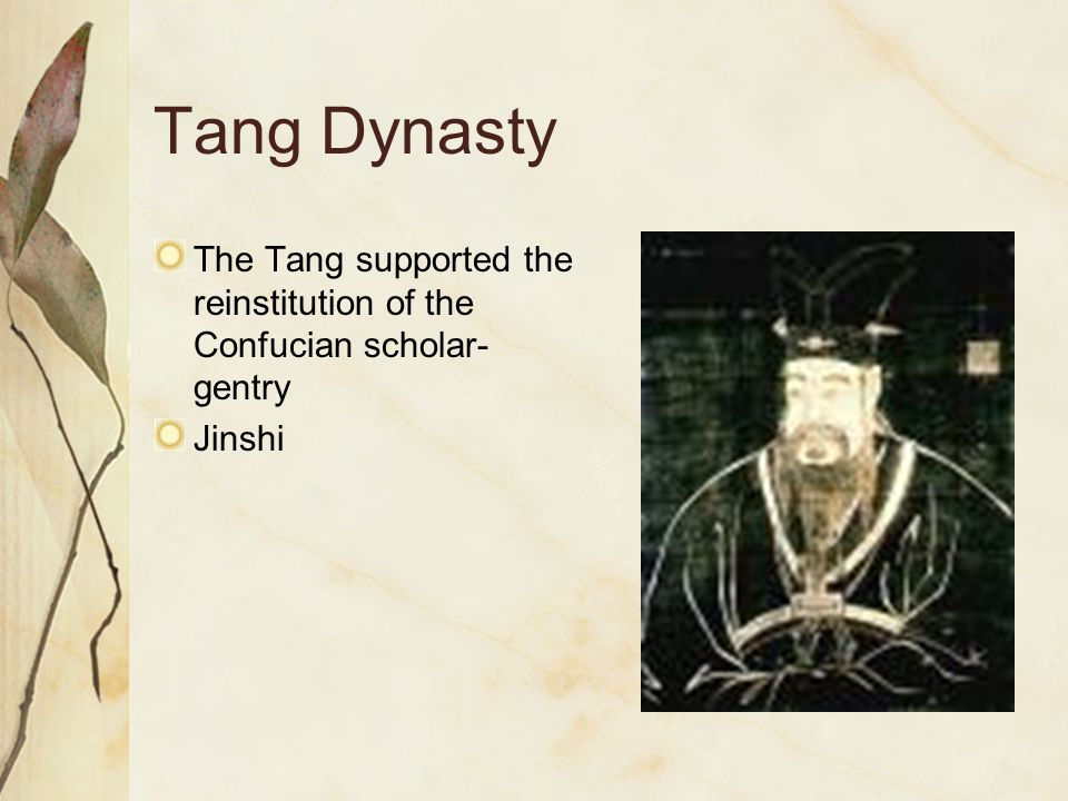 Tang Dynasty The Tang supported the reinstitution of the Confucian scholar-gentry. Jinshi.