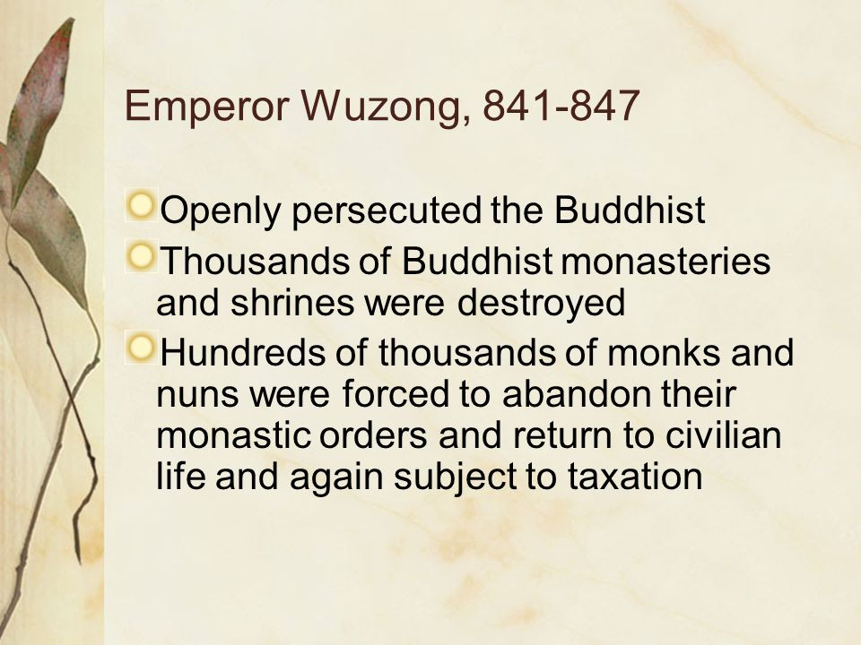Emperor Wuzong, 841-847 Openly persecuted the Buddhist