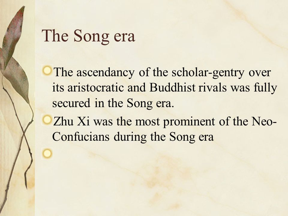 The Song era The ascendancy of the scholar-gentry over its aristocratic and Buddhist rivals was fully secured in the Song era.