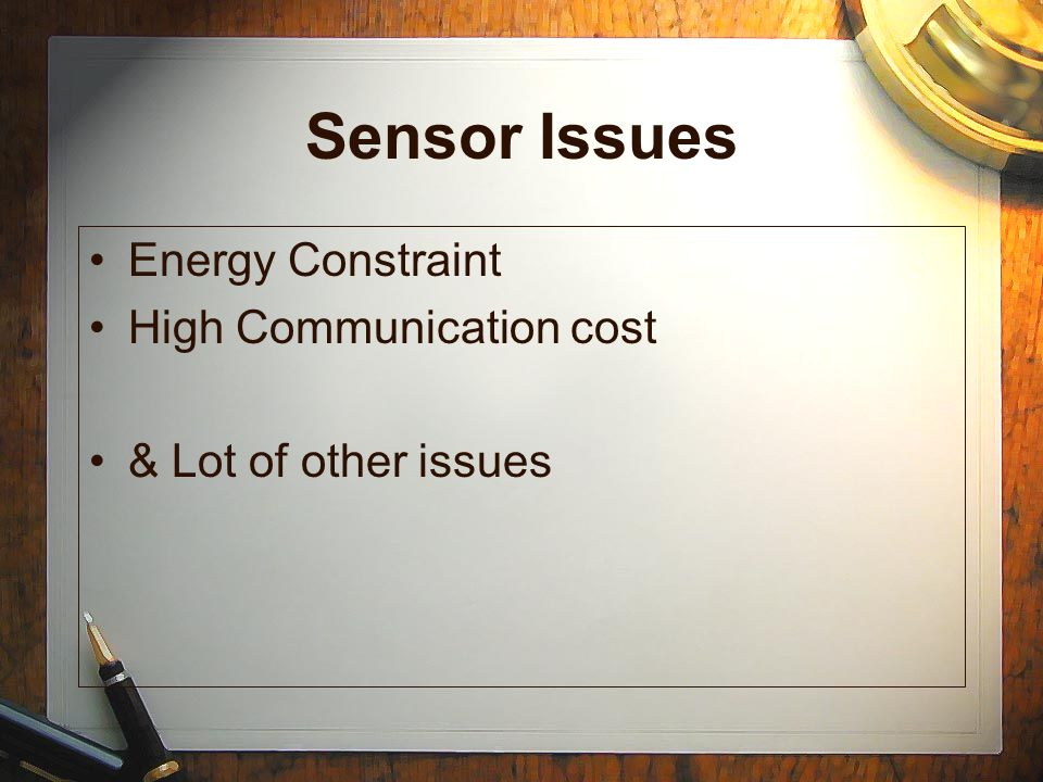 Sensor Issues Energy Constraint High Communication cost