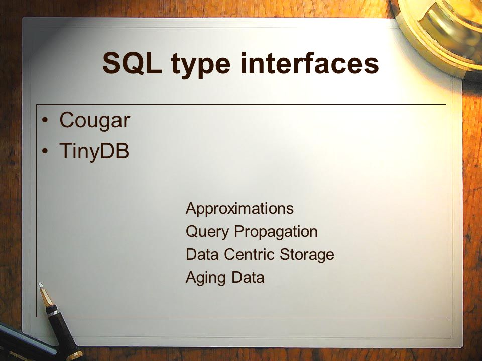 SQL type interfaces Cougar TinyDB Approximations Query Propagation