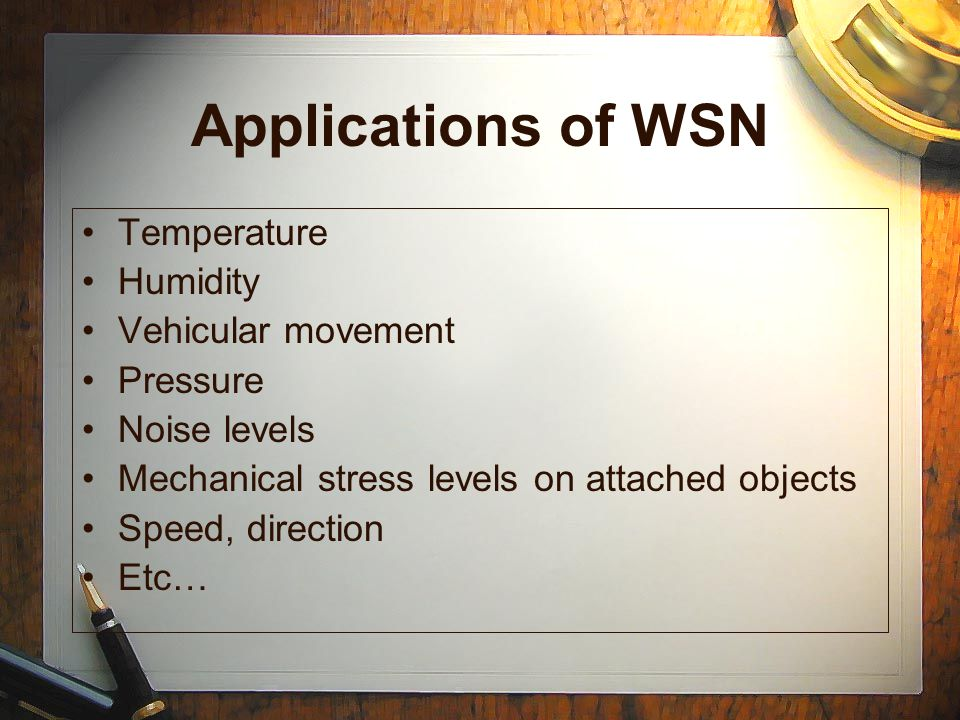 Applications of WSN Temperature Humidity Vehicular movement Pressure