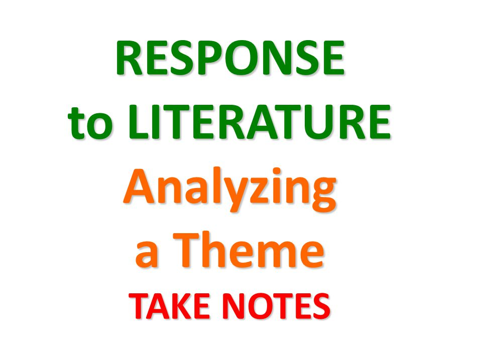 RESPONSE to LITERATURE Analyzing a Theme TAKE NOTES