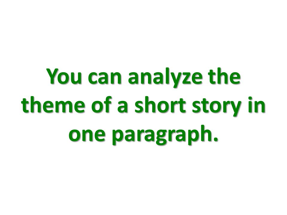 You can analyze the theme of a short story in one paragraph.