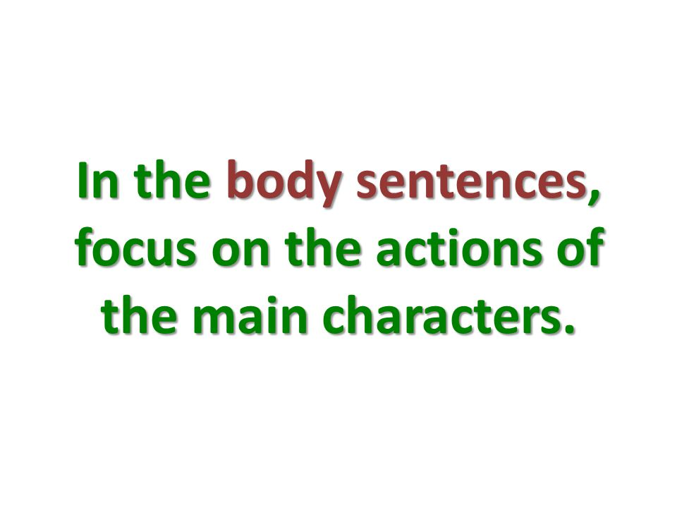 In the body sentences, focus on the actions of the main characters.