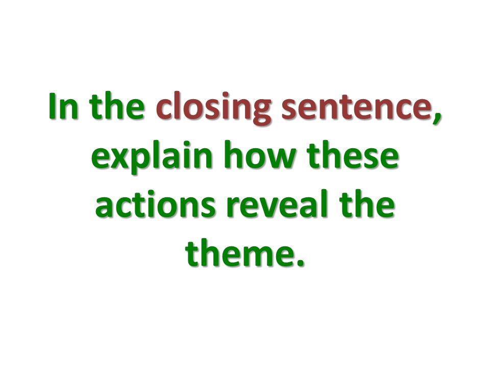 In the closing sentence, explain how these actions reveal the theme.