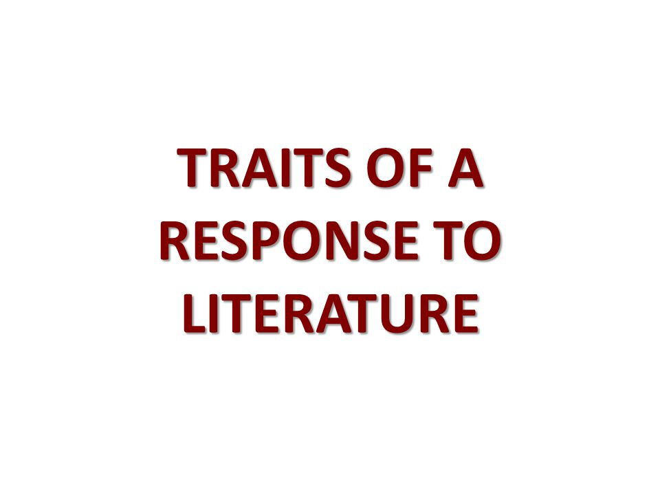 TRAITS OF A RESPONSE TO LITERATURE