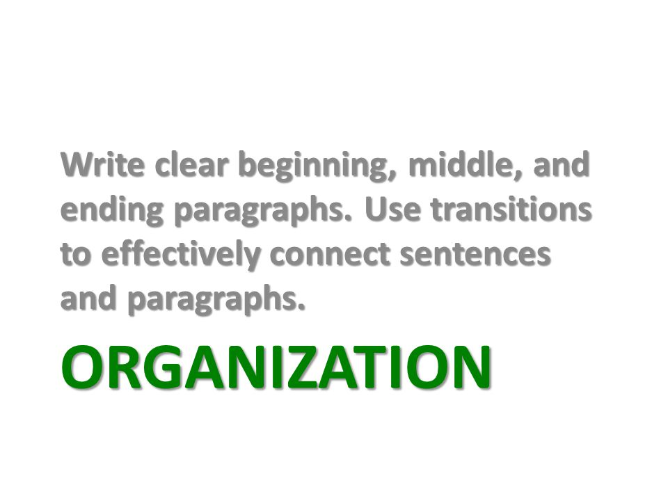 Write clear beginning, middle, and ending paragraphs