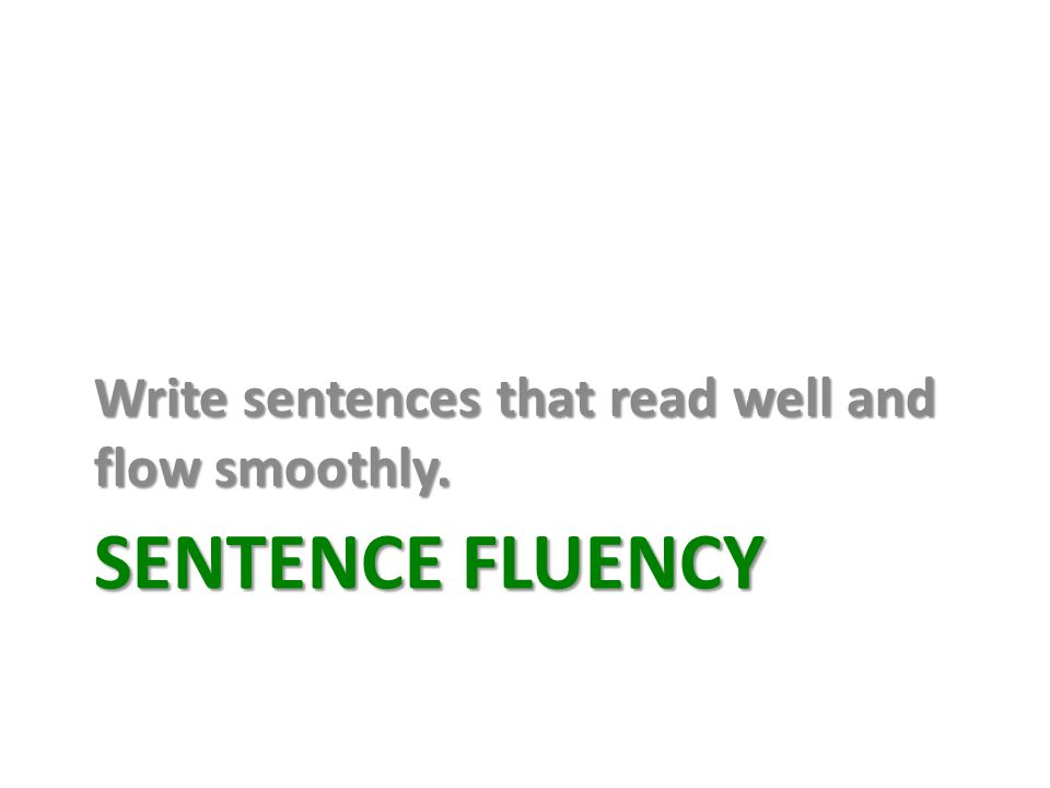 Write sentences that read well and flow smoothly.