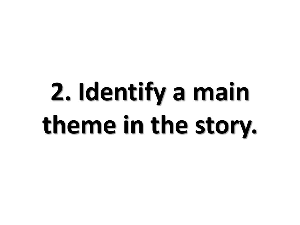 2. Identify a main theme in the story.