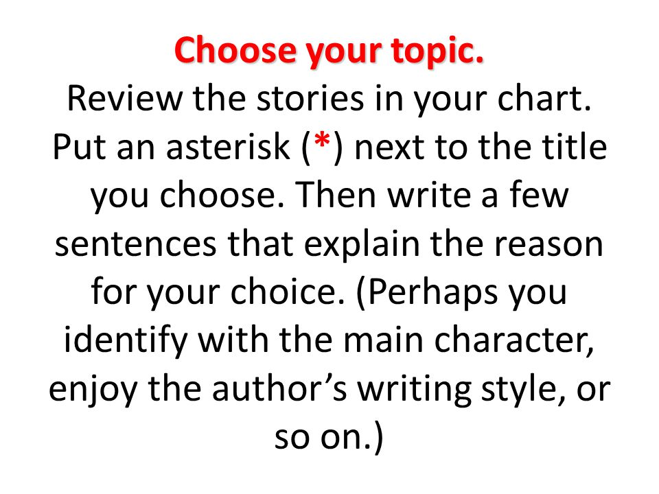 Choose your topic. Review the stories in your chart. Put an asterisk (