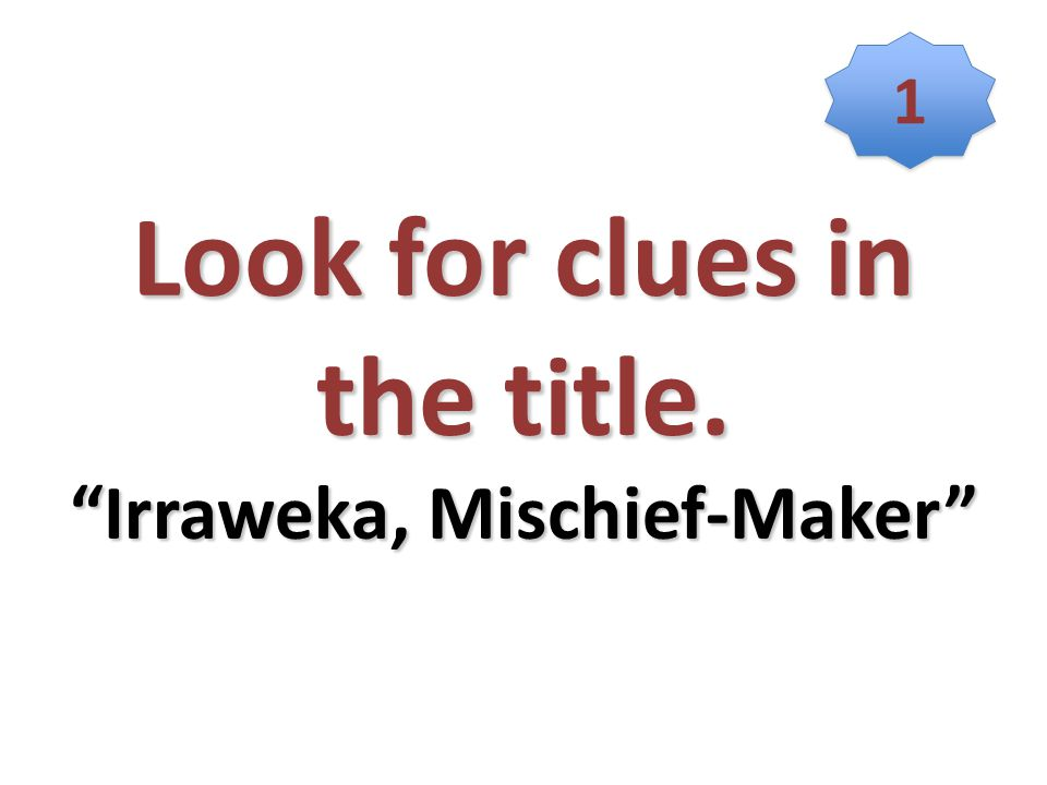 Look for clues in the title. Irraweka, Mischief-Maker