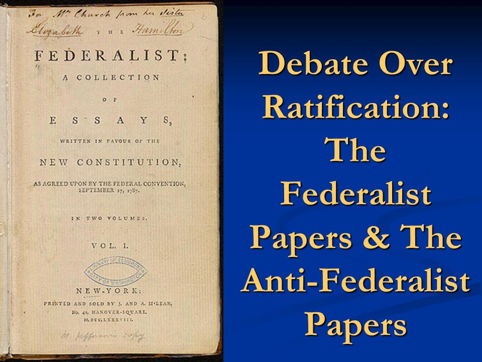summary of the federalist papers Anti-federalist vs federalist debate resulting in the federalist papers and the anti-federalist papers, a series of essays written by various figures—some anonymously, some not—for and against the ratification of the us constitution.