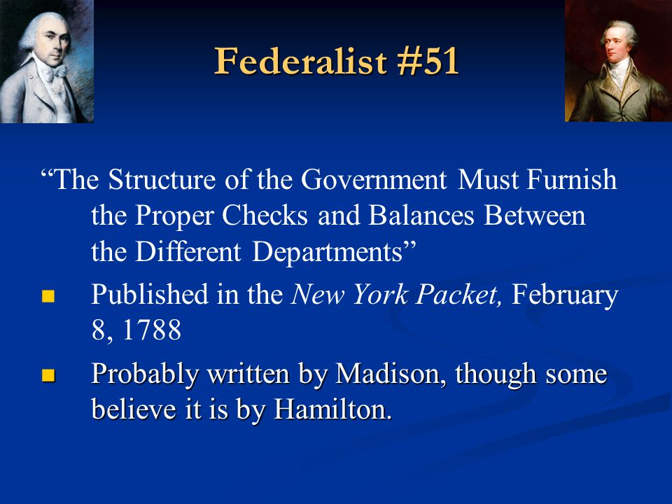 Federalist #51 The Structure of the Government Must Furnish the Proper Checks and Balances Between the Different Departments