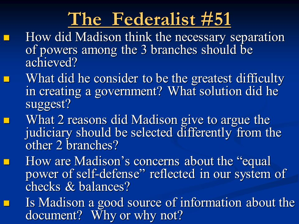 The Federalist #51 How did Madison think the necessary separation of powers among the 3 branches should be achieved