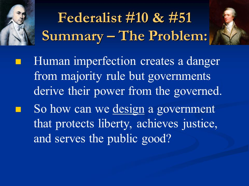 Federalist #10 & #51 Summary – The Problem:
