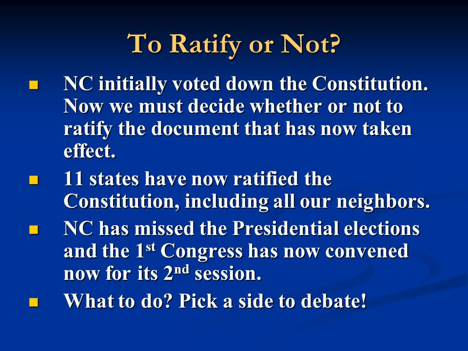 To Ratify or Not NC initially voted down the Constitution. Now we must decide whether or not to ratify the document that has now taken effect.