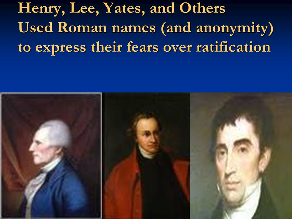 Henry, Lee, Yates, and Others Used Roman names (and anonymity) to express their fears over ratification