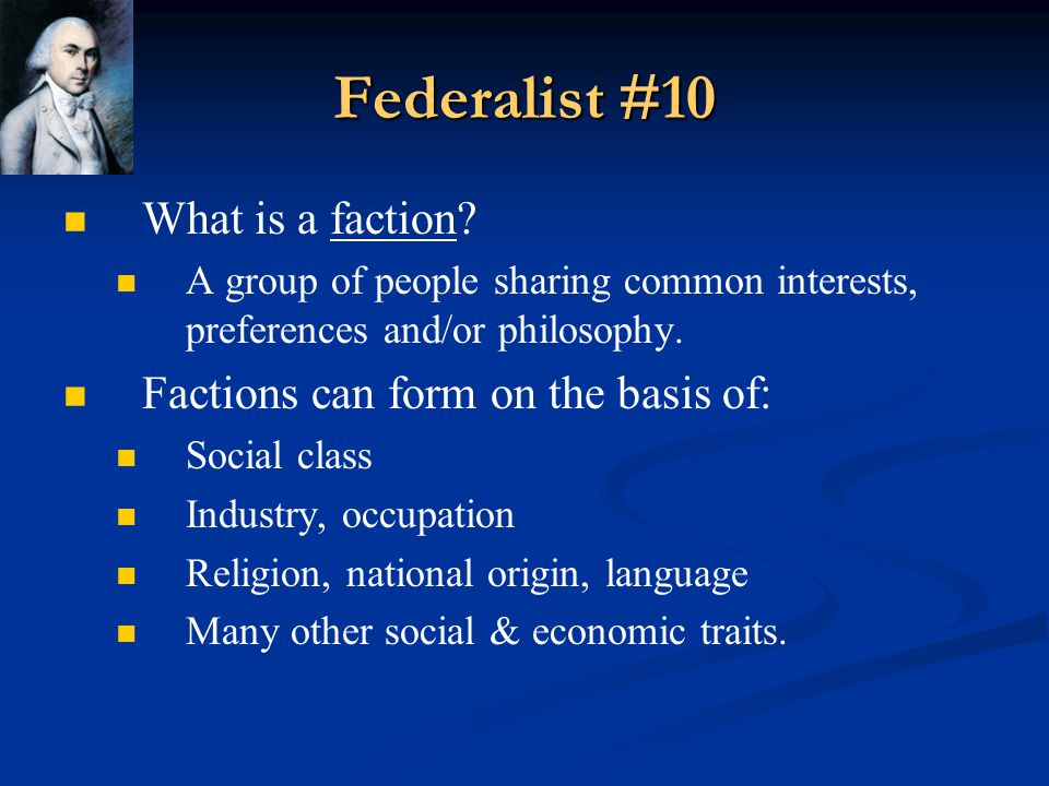 Federalist #10 What is a faction Factions can form on the basis of: