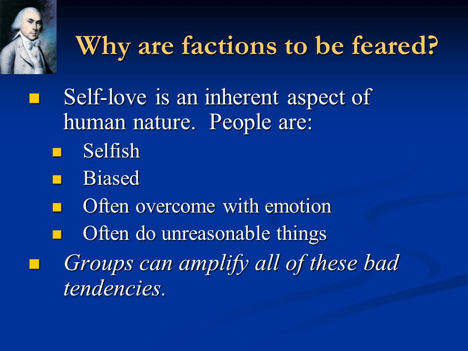 Why are factions to be feared