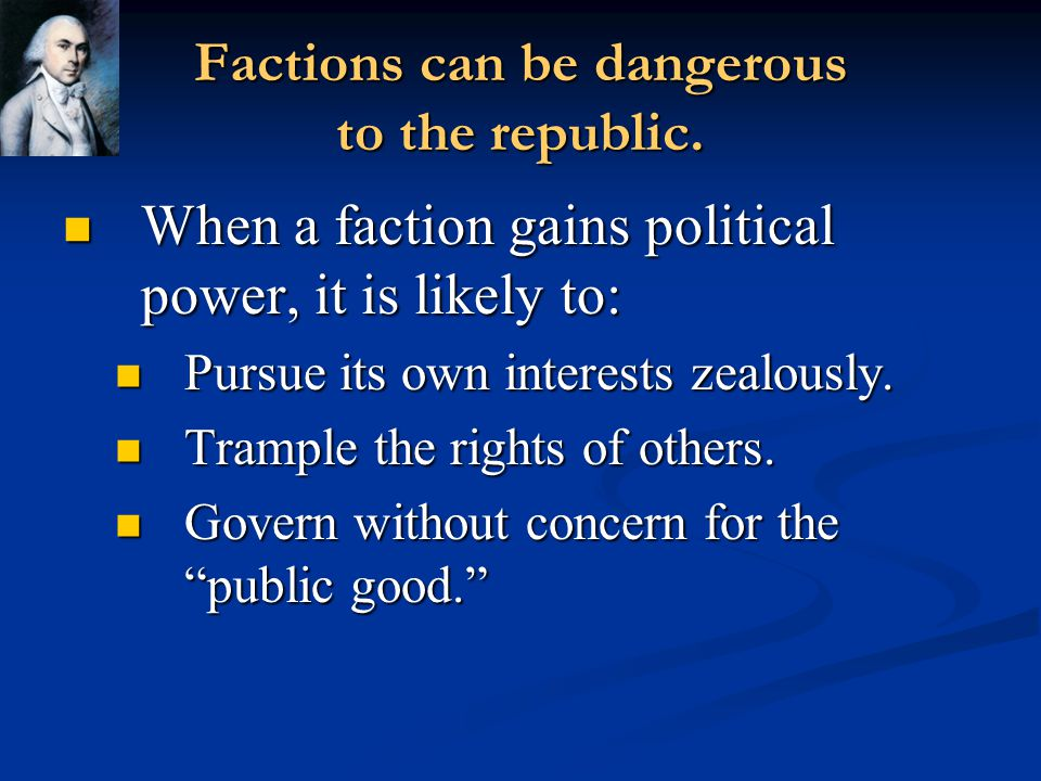 Factions can be dangerous to the republic.