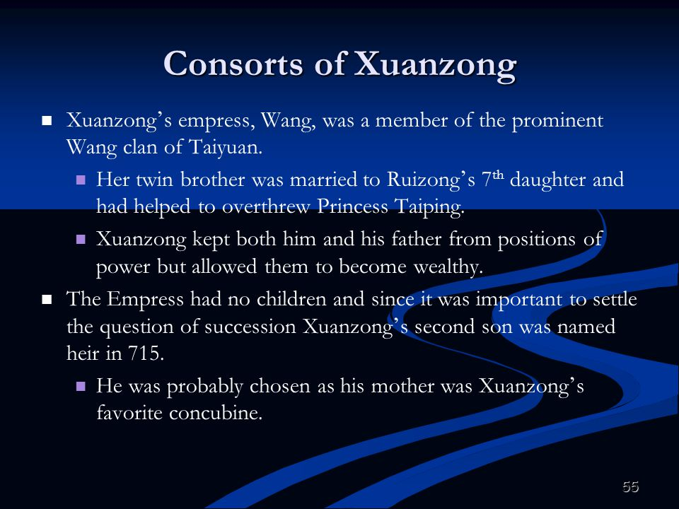 Consorts of Xuanzong Xuanzong's empress, Wang, was a member of the prominent Wang clan of Taiyuan.