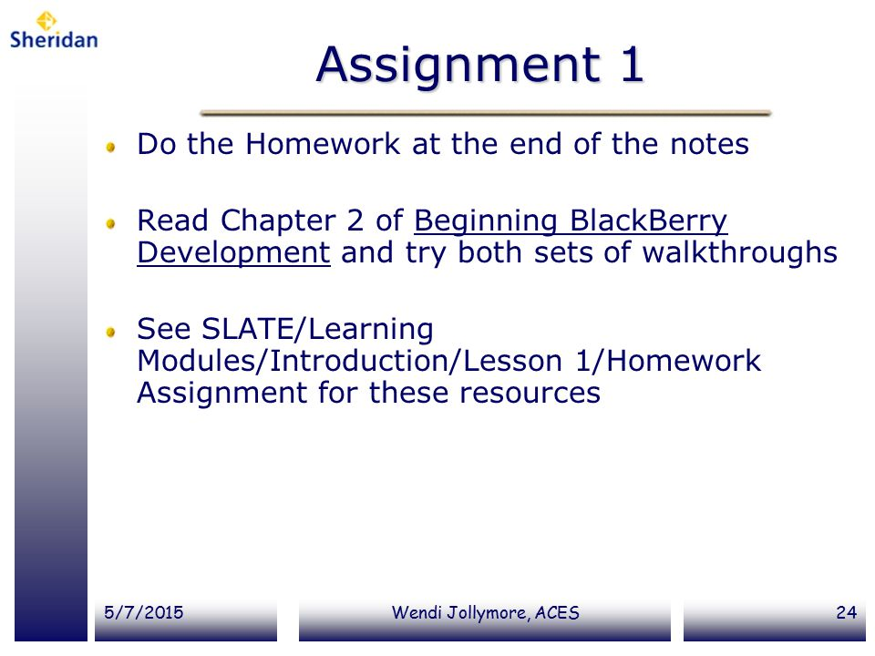 Assignment 1 Do the Homework at the end of the notes
