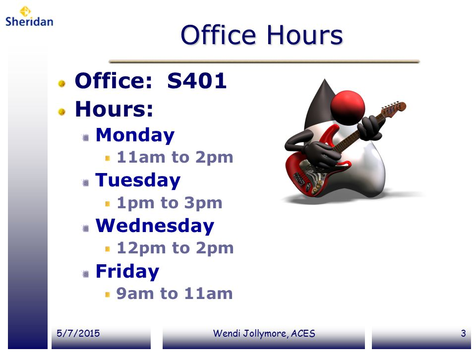 Office Hours Office: S401 Hours: Monday Tuesday Wednesday Friday