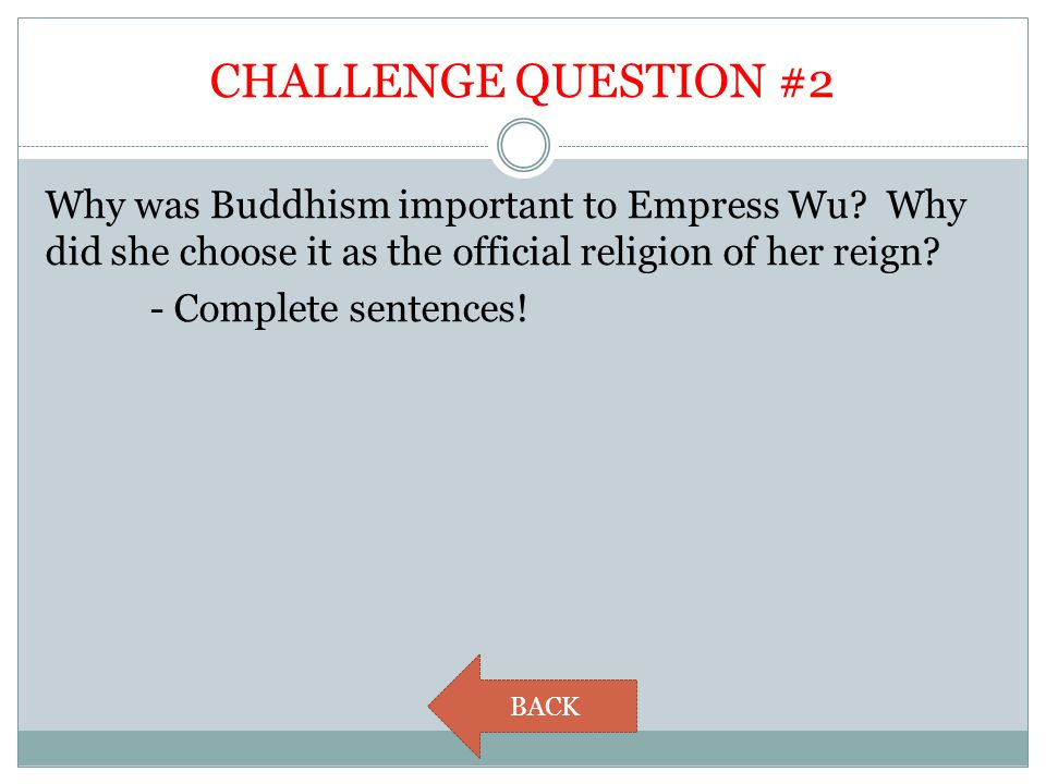 CHALLENGE QUESTION #2 Why was Buddhism important to Empress Wu Why did she choose it as the official religion of her reign - Complete sentences!
