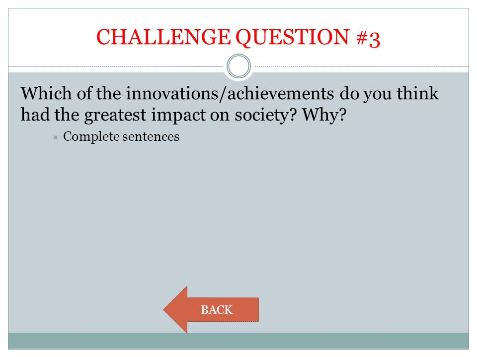CHALLENGE QUESTION #3 Which of the innovations/achievements do you think had the greatest impact on society Why