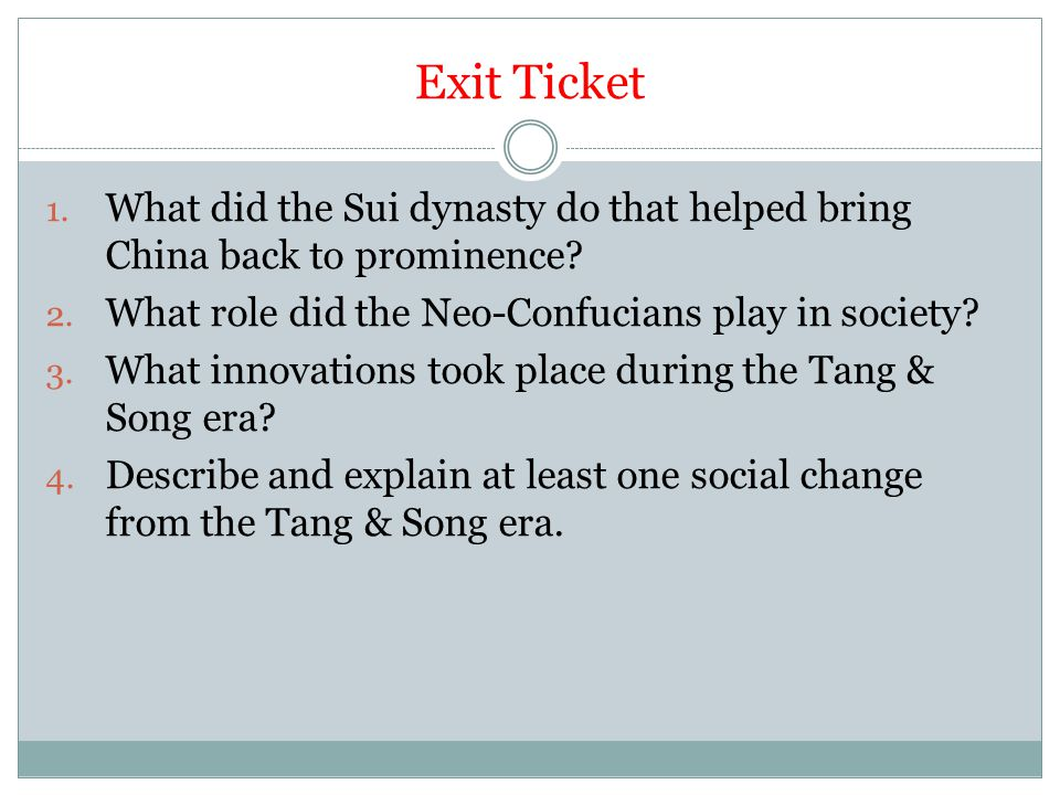 Exit Ticket What did the Sui dynasty do that helped bring China back to prominence What role did the Neo-Confucians play in society