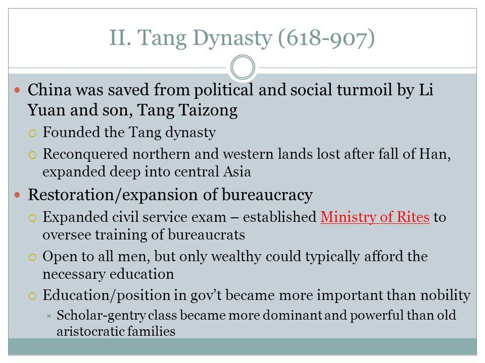 II. Tang Dynasty (618-907) China was saved from political and social turmoil by Li Yuan and son, Tang Taizong.