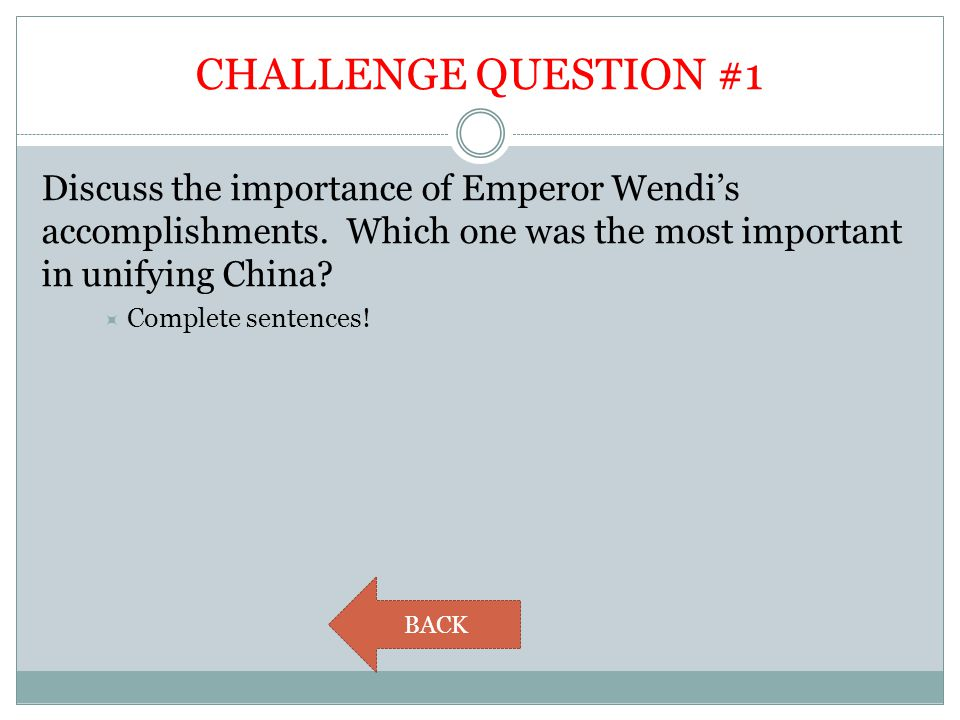 CHALLENGE QUESTION #1 Discuss the importance of Emperor Wendi's accomplishments. Which one was the most important in unifying China